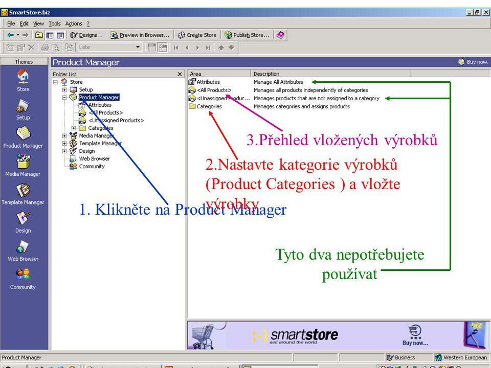 1. Klikněte na Product Manager 2.Nastavte kategorie výrobků (Product Categories ) a vložte výrobky 3.Přehled vložených výrobků Tyto dva nepotřebujete