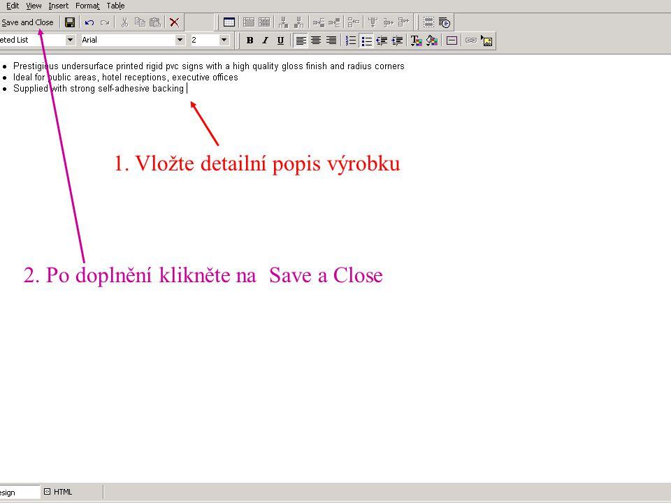 1. Vložte detailní popis výrobku 2. Po doplnění klikněte na Save a Close