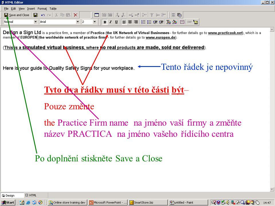 Tyto dva řádky musí v této části být– Pouze změnte the Practice Firm name na jméno vaší firmy a změňte název PRACTICA na jméno vašeho řídícího centra Tento řádek je nepovinný Po doplnění stiskněte Save a Close