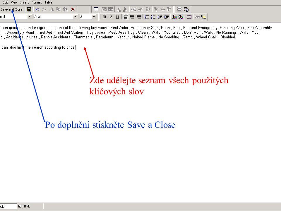 Zde udělejte seznam všech použitých klíčových slov Po doplnění stiskněte Save a Close