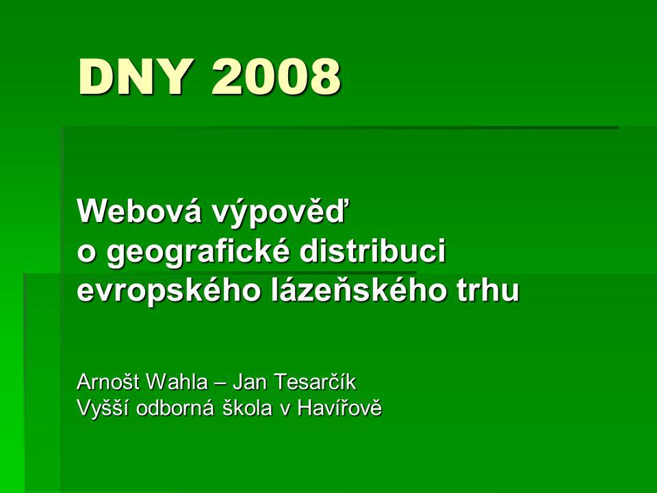 DNY 2008 Webová výpověď o geografické distribuci evropského lázeňského trhu Arnošt Wahla – Jan Tesarčík Vyšší odborná škola v Havířově