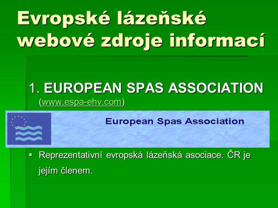 Evropské lázeňské webové zdroje informací 1. EUROPEAN SPAS ASSOCIATION (www.espa-ehv.com) www.espa-ehv.com  Reprezentativní evropská lázeňská asociac
