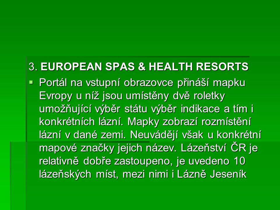 3. EUROPEAN SPAS & HEALTH RESORTS  Portál na vstupní obrazovce přináší mapku Evropy u níž jsou umístěny dvě roletky umožňující výběr státu výběr indi