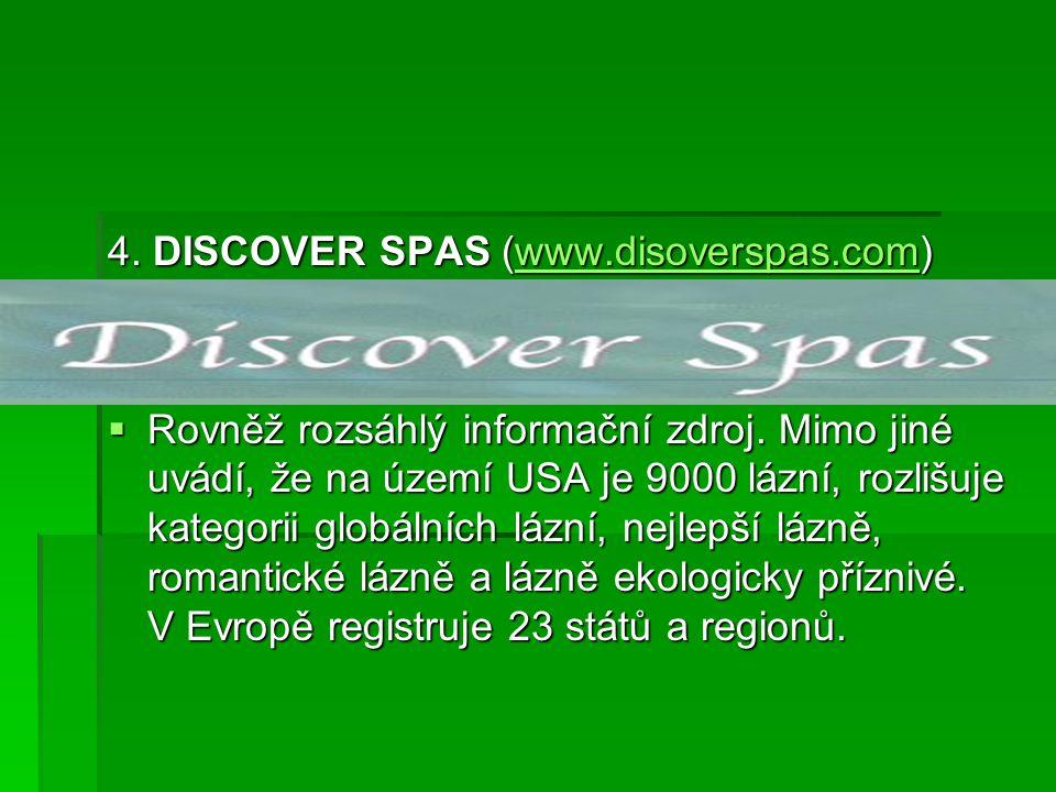 4. DISCOVER SPAS (www.disoverspas.com) www.disoverspas.com  Rovněž rozsáhlý informační zdroj. Mimo jiné uvádí, že na území USA je 9000 lázní, rozlišu