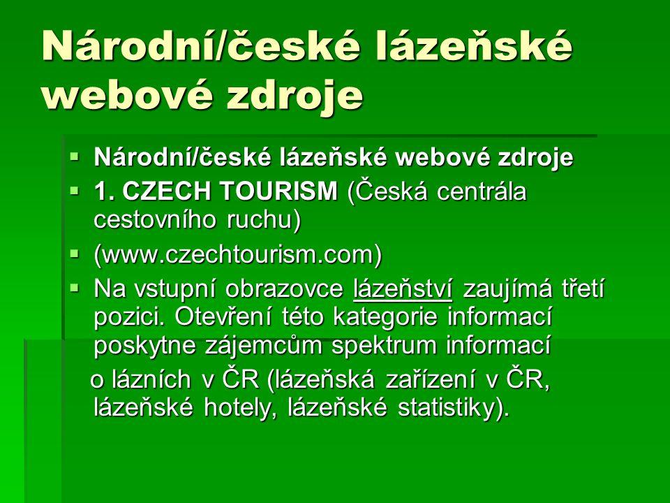 Národní/české lázeňské webové zdroje  Národní/české lázeňské webové zdroje  1. CZECH TOURISM (Česká centrála cestovního ruchu)  (www.czechtourism.c