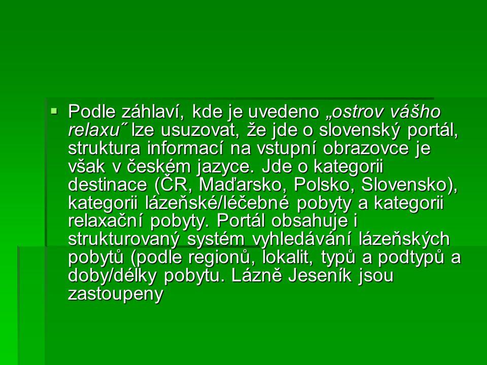 """ Podle záhlaví, kde je uvedeno """"ostrov vášho relaxu˝ lze usuzovat, že jde o slovenský portál, struktura informací na vstupní obrazovce je však v česk"""