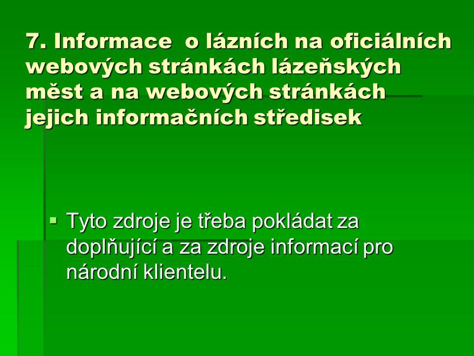 7. Informace o lázních na oficiálních webových stránkách lázeňských měst a na webových stránkách jejich informačních středisek  Tyto zdroje je třeba