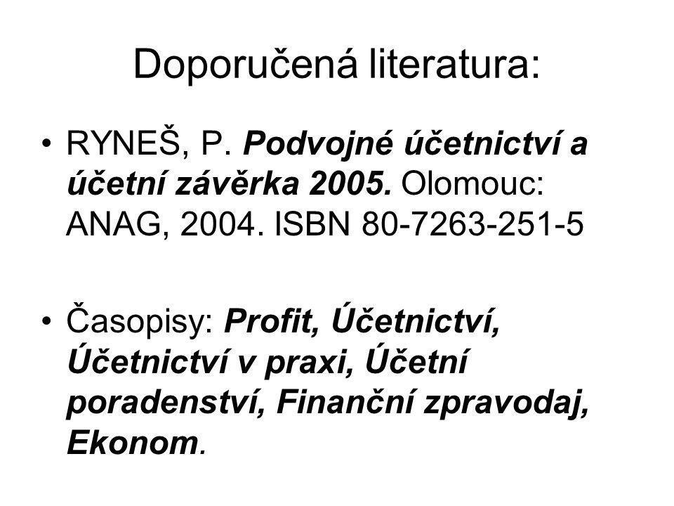Doporučená literatura: RYNEŠ, P.Podvojné účetnictví a účetní závěrka 2005.