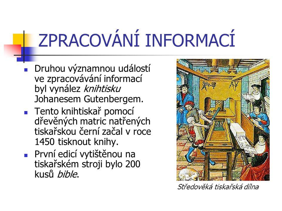 ZPRACOVÁNÍ INFORMACÍ Druhou významnou událostí ve zpracovávání informací byl vynález knihtisku Johanesem Gutenbergem. Tento knihtiskař pomocí dřevěnýc