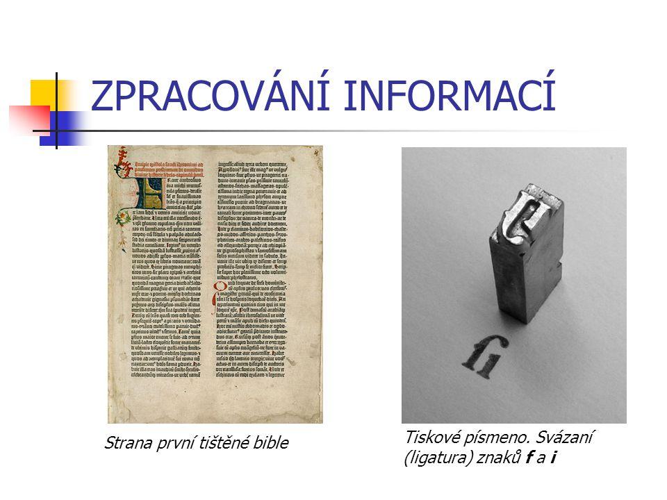 ZPRACOVÁNÍ INFORMACÍ Strana první tištěné bible Tiskové písmeno. Svázaní (ligatura) znaků f a i