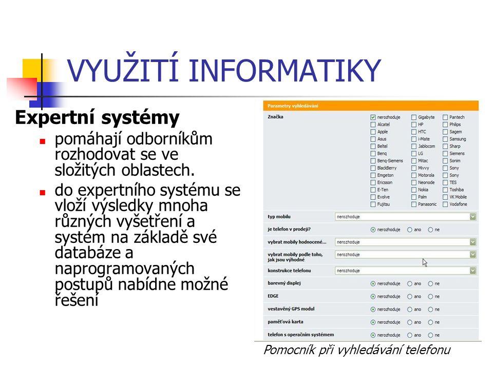 VYUŽITÍ INFORMATIKY Expertní systémy pomáhají odborníkům rozhodovat se ve složitých oblastech. do expertního systému se vloží výsledky mnoha různých v