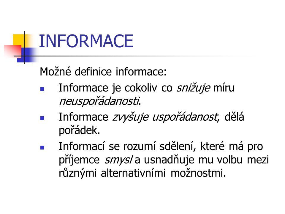 INFORMACE Možné definice informace: Informace je cokoliv co snižuje míru neuspořádanosti. Informace zvyšuje uspořádanost, dělá pořádek. Informací se r