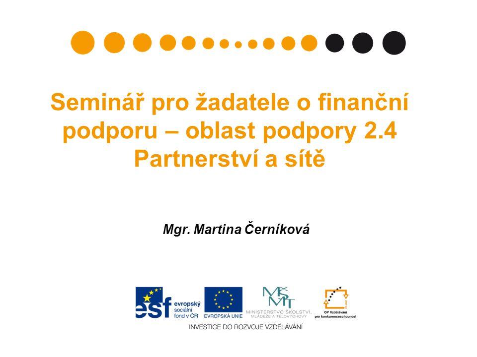 Seminář pro žadatele o finanční podporu – oblast podpory 2.4 Partnerství a sítě Mgr.