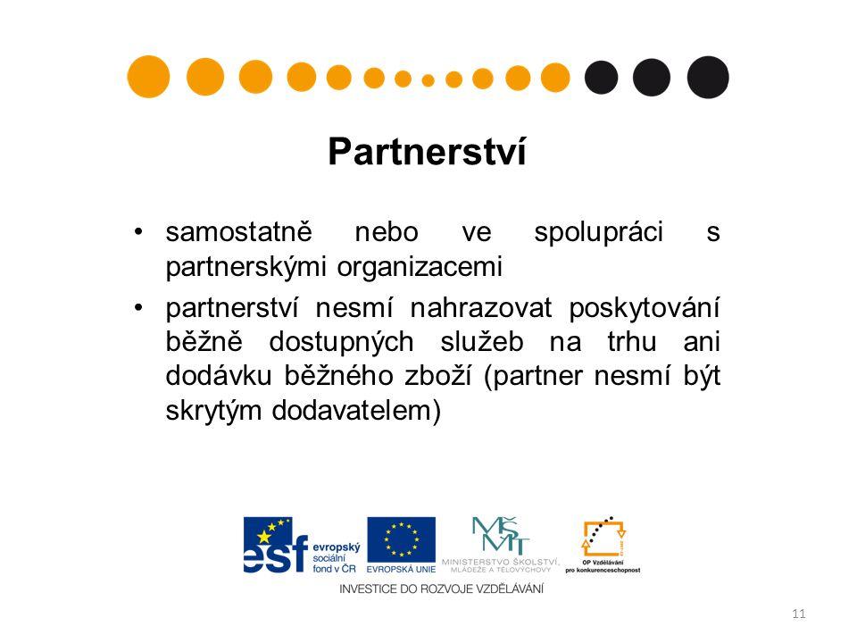 Partnerství samostatně nebo ve spolupráci s partnerskými organizacemi partnerství nesmí nahrazovat poskytování běžně dostupných služeb na trhu ani dodávku běžného zboží (partner nesmí být skrytým dodavatelem) 11