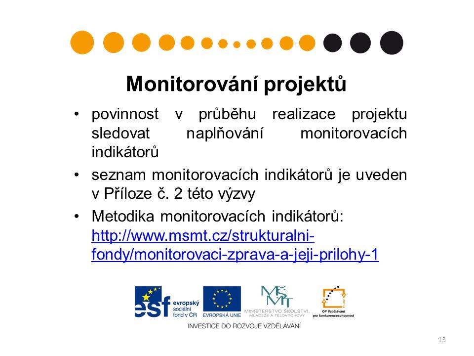 Monitorování projektů povinnost v průběhu realizace projektu sledovat naplňování monitorovacích indikátorů seznam monitorovacích indikátorů je uveden v Příloze č.