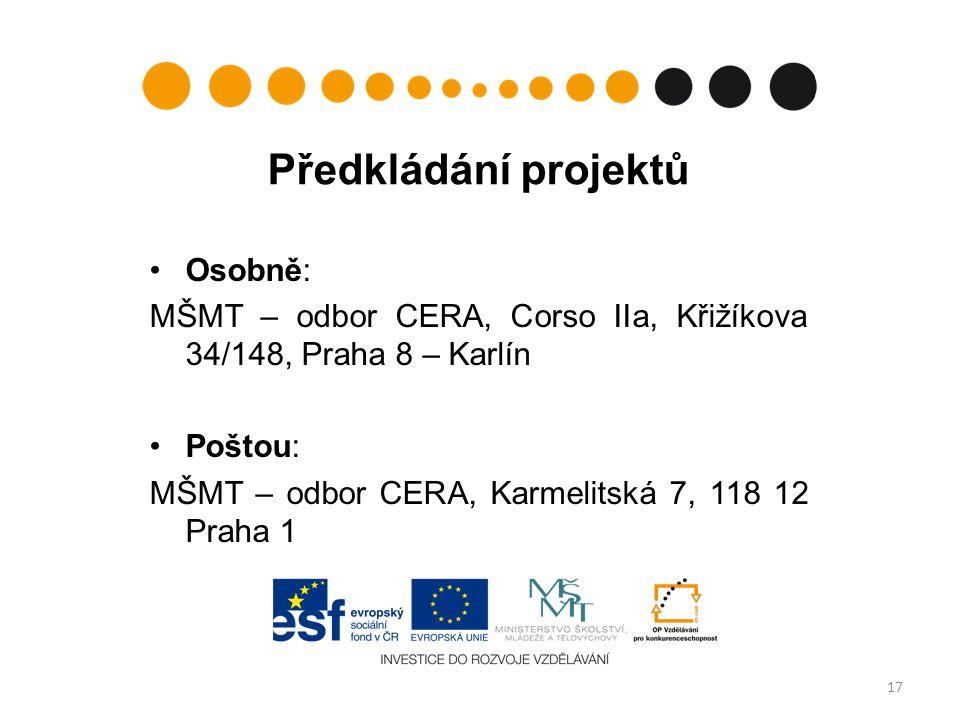 Předkládání projektů Osobně: MŠMT – odbor CERA, Corso IIa, Křižíkova 34/148, Praha 8 – Karlín Poštou: MŠMT – odbor CERA, Karmelitská 7, 118 12 Praha 1 17
