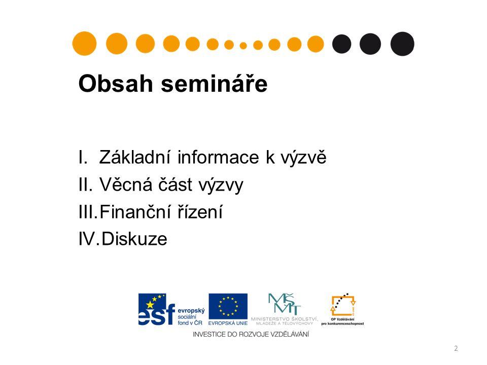 Obsah semináře I.Základní informace k výzvě II.Věcná část výzvy III.Finanční řízení IV.Diskuze 2