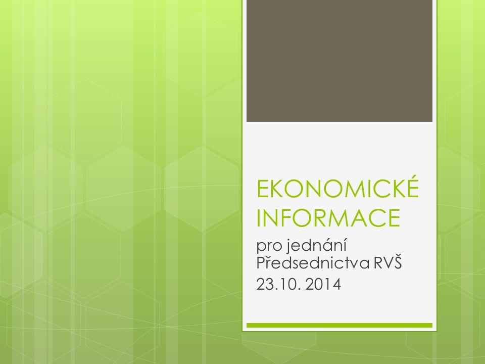 EKONOMICKÉ INFORMACE pro jednání Předsednictva RVŠ 23.10. 2014