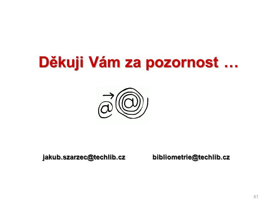 Děkuji Vám za pozornost … 41 jakub.szarzec@techlib.czbibliometrie@techlib.cz