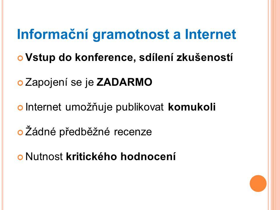 Informační gramotnost a Internet Vstup do konference, sdílení zkušeností Zapojení se je ZADARMO Internet umožňuje publikovat komukoli Žádné předběžné