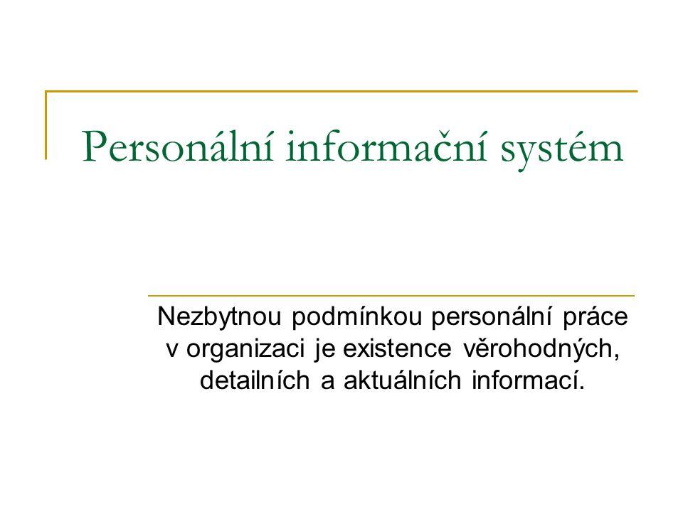 Personální informační systém Nezbytnou podmínkou personální práce v organizaci je existence věrohodných, detailních a aktuálních informací.