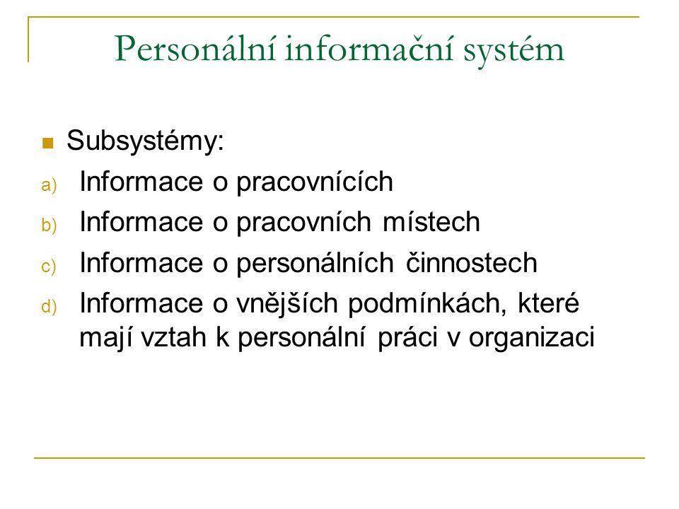 Personální informační systém Subsystémy: a) Informace o pracovnících b) Informace o pracovních místech c) Informace o personálních činnostech d) Infor