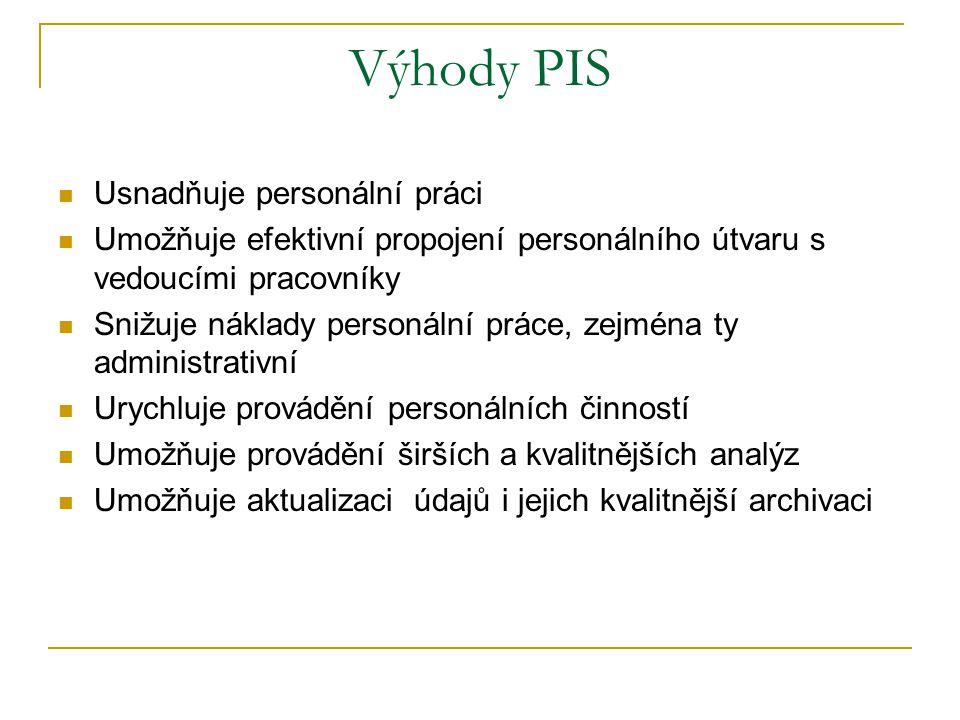 Výhody PIS Usnadňuje personální práci Umožňuje efektivní propojení personálního útvaru s vedoucími pracovníky Snižuje náklady personální práce, zejmén