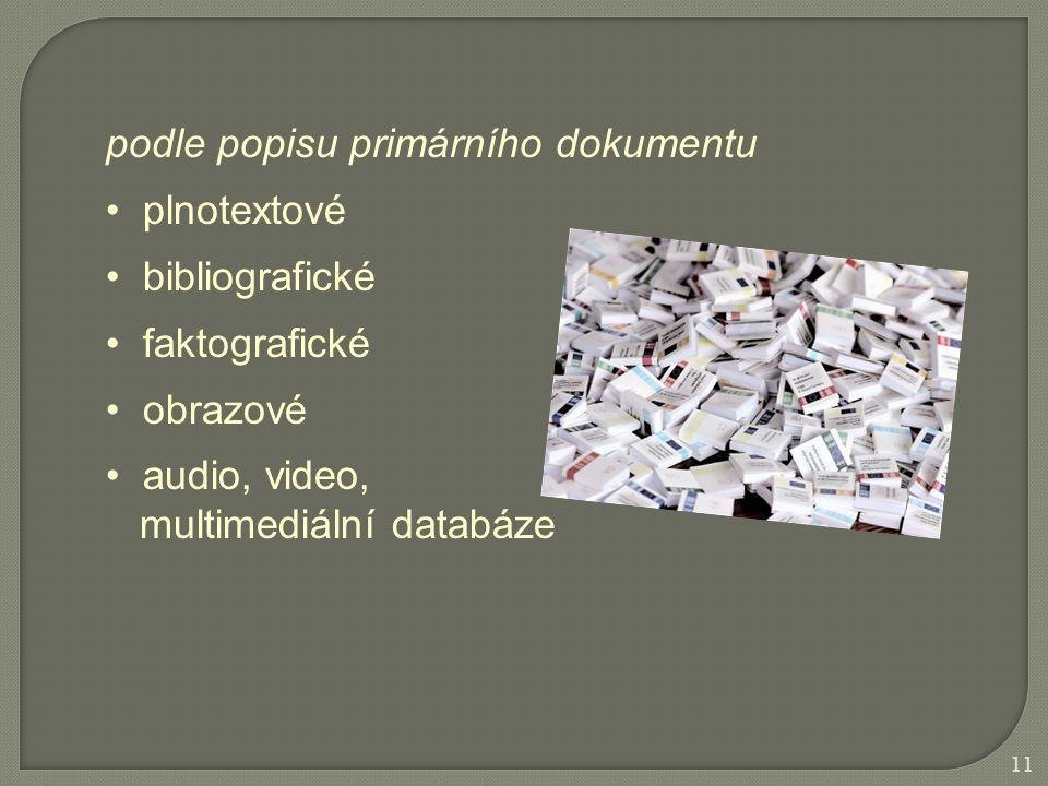 podle popisu primárního dokumentu plnotextové bibliografické faktografické obrazové audio, video, multimediální databáze 11