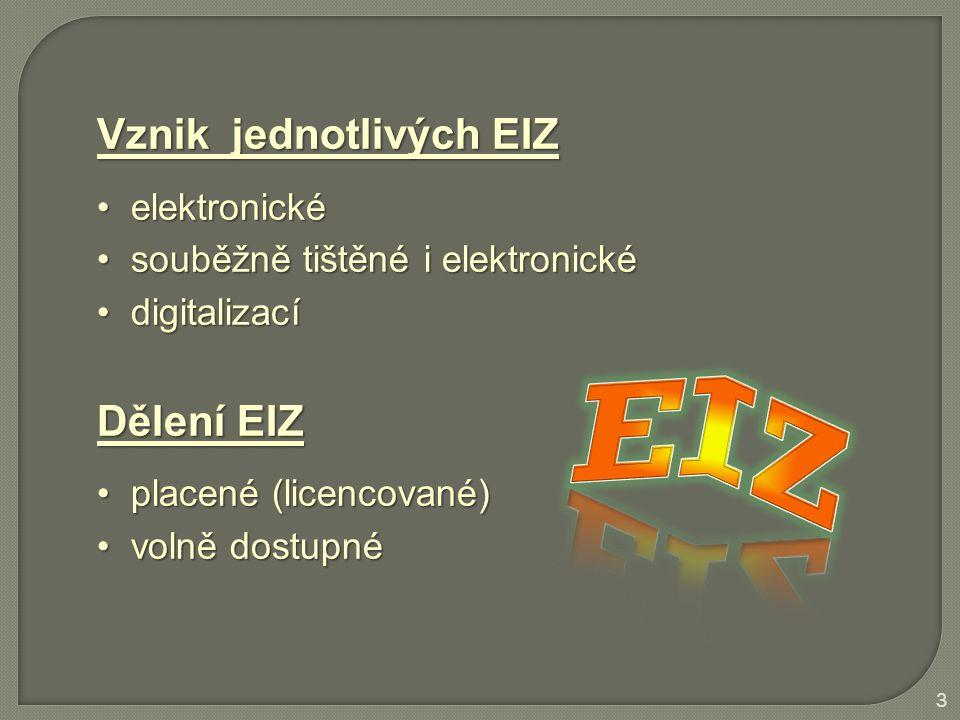 Vznik jednotlivých EIZ elektronické elektronické souběžně tištěné i elektronické souběžně tištěné i elektronické digitalizací digitalizací Dělení EIZ placené (licencované) placené (licencované) volně dostupné volně dostupné 3