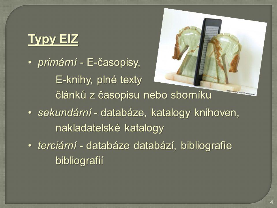 Typy EIZ primární - E-časopisy, E-knihy, plné texty článků z časopisu nebo sborníku sekundární - databáze, katalogy knihoven, sekundární - databáze, katalogy knihoven, nakladatelské katalogy terciární - databáze databází, bibliografie terciární - databáze databází, bibliografiebibliografií 4