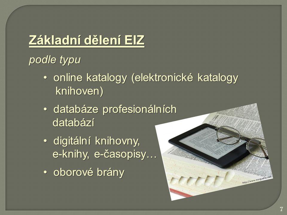 Základní dělení EIZ podle typu online katalogy (elektronické katalogy online katalogy (elektronické katalogy knihoven) knihoven) databáze profesionálních databáze profesionálních databází databází digitální knihovny, digitální knihovny, e-knihy, e-časopisy… e-knihy, e-časopisy… oborové brány oborové brány 7