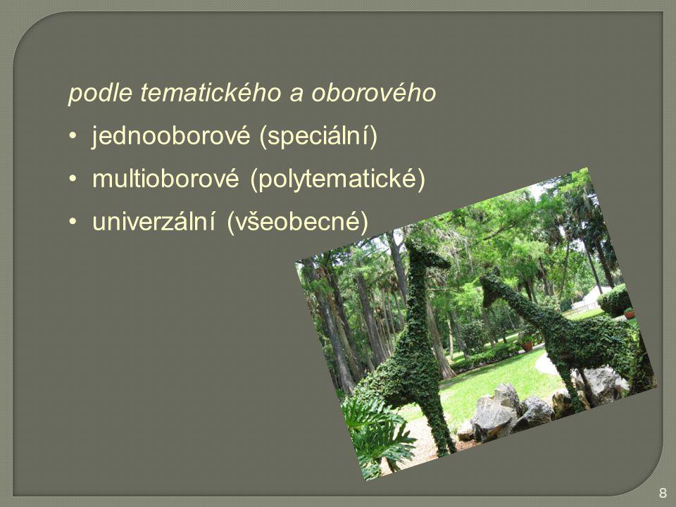 podle tematického a oborového jednooborové (speciální) multioborové (polytematické) univerzální (všeobecné) 8