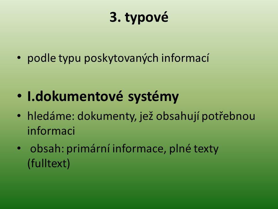 3. typové podle typu poskytovaných informací I.dokumentové systémy hledáme: dokumenty, jež obsahují potřebnou informaci obsah: primární informace, pln