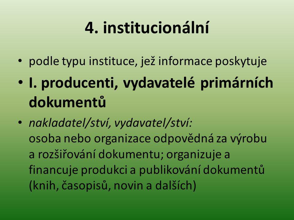 4.institucionální podle typu instituce, jež informace poskytuje I.