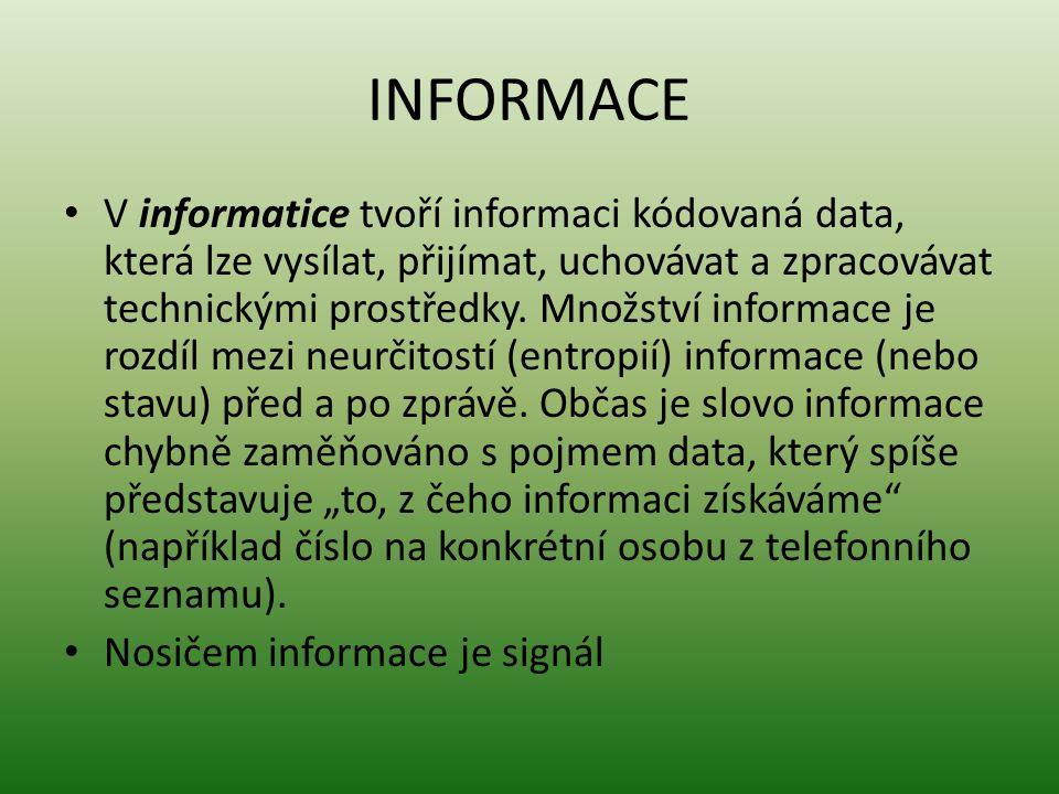 INFORMACE V informatice tvoří informaci kódovaná data, která lze vysílat, přijímat, uchovávat a zpracovávat technickými prostředky.