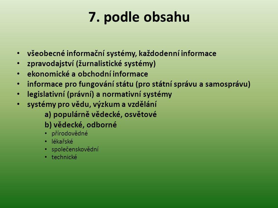 7. podle obsahu všeobecné informační systémy, každodenní informace zpravodajství (žurnalistické systémy) ekonomické a obchodní informace informace pro