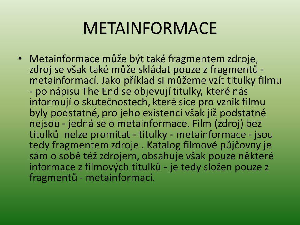 METAINFORMACE Metainformace může být také fragmentem zdroje, zdroj se však také může skládat pouze z fragmentů - metainformací.