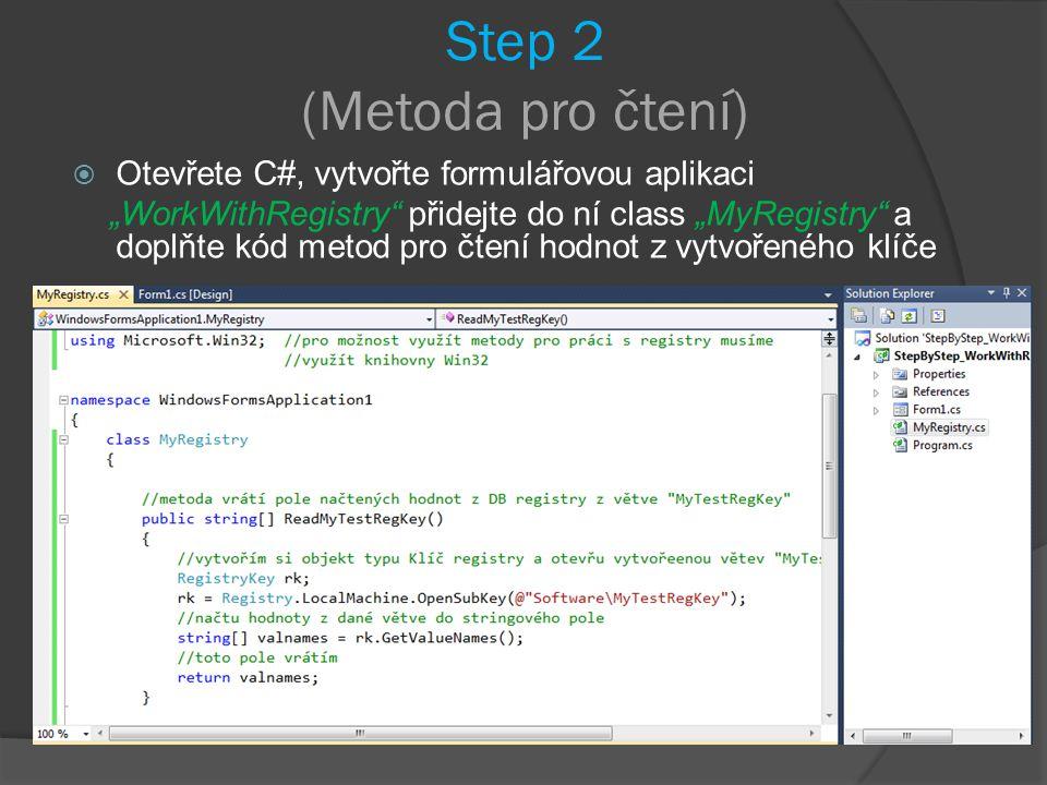 """Step 2 (Metoda pro čtení)  Otevřete C#, vytvořte formulářovou aplikaci """"WorkWithRegistry přidejte do ní class """"MyRegistry a doplňte kód metod pro čtení hodnot z vytvořeného klíče"""
