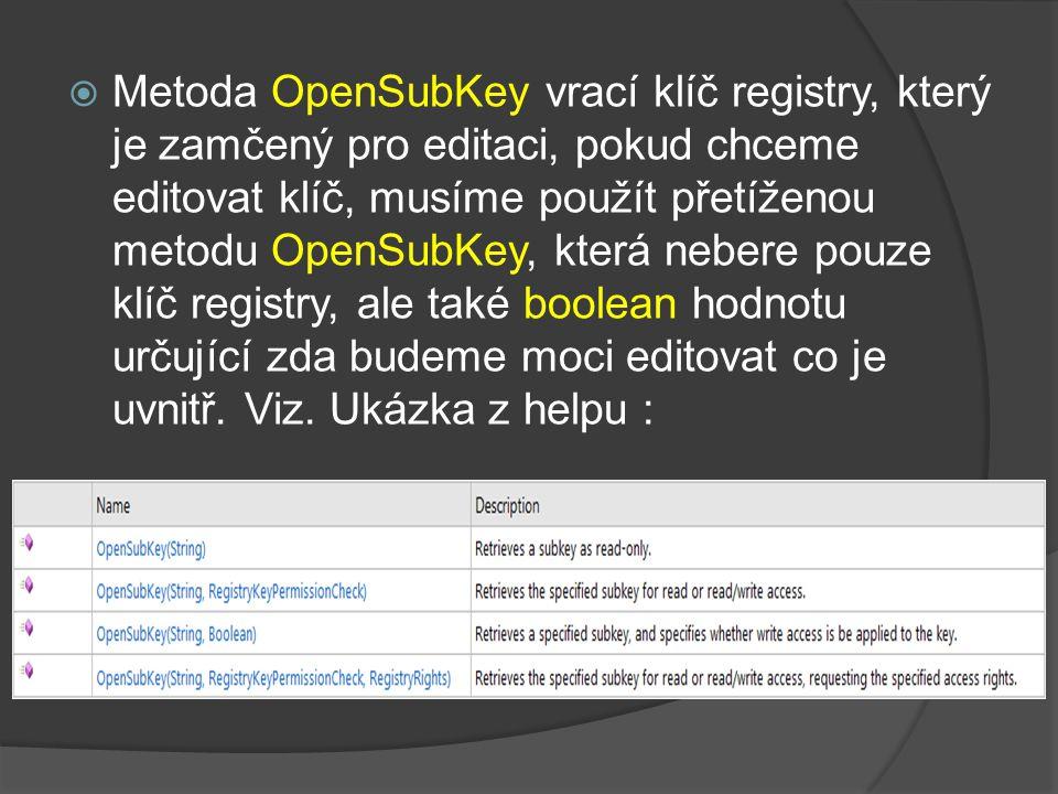  Metoda OpenSubKey vrací klíč registry, který je zamčený pro editaci, pokud chceme editovat klíč, musíme použít přetíženou metodu OpenSubKey, která nebere pouze klíč registry, ale také boolean hodnotu určující zda budeme moci editovat co je uvnitř.