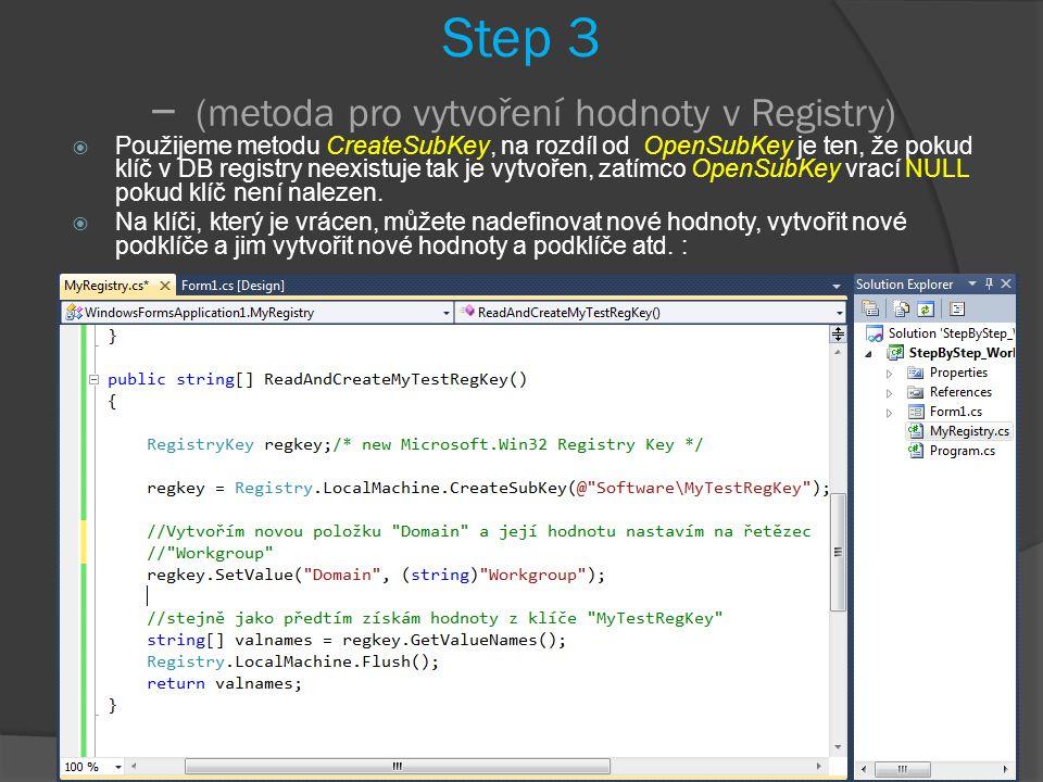 Step 3 – (metoda pro vytvoření hodnoty v Registry)  Použijeme metodu CreateSubKey, na rozdíl od OpenSubKey je ten, že pokud klíč v DB registry neexistuje tak je vytvořen, zatímco OpenSubKey vrací NULL pokud klíč není nalezen.