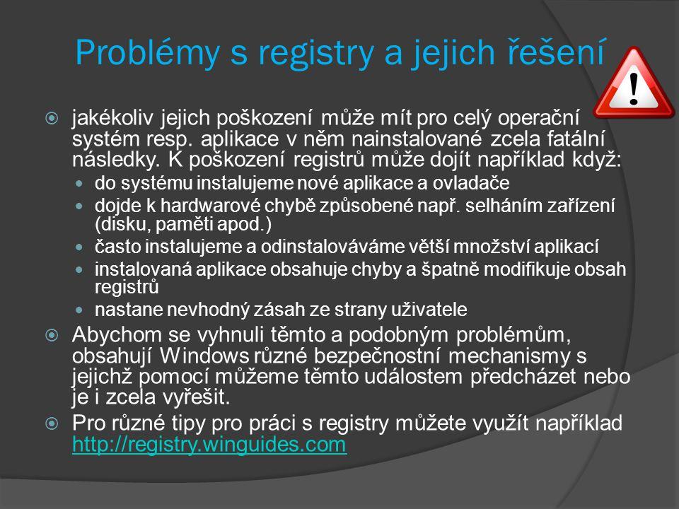 Problémy s registry a jejich řešení  jakékoliv jejich poškození může mít pro celý operační systém resp.
