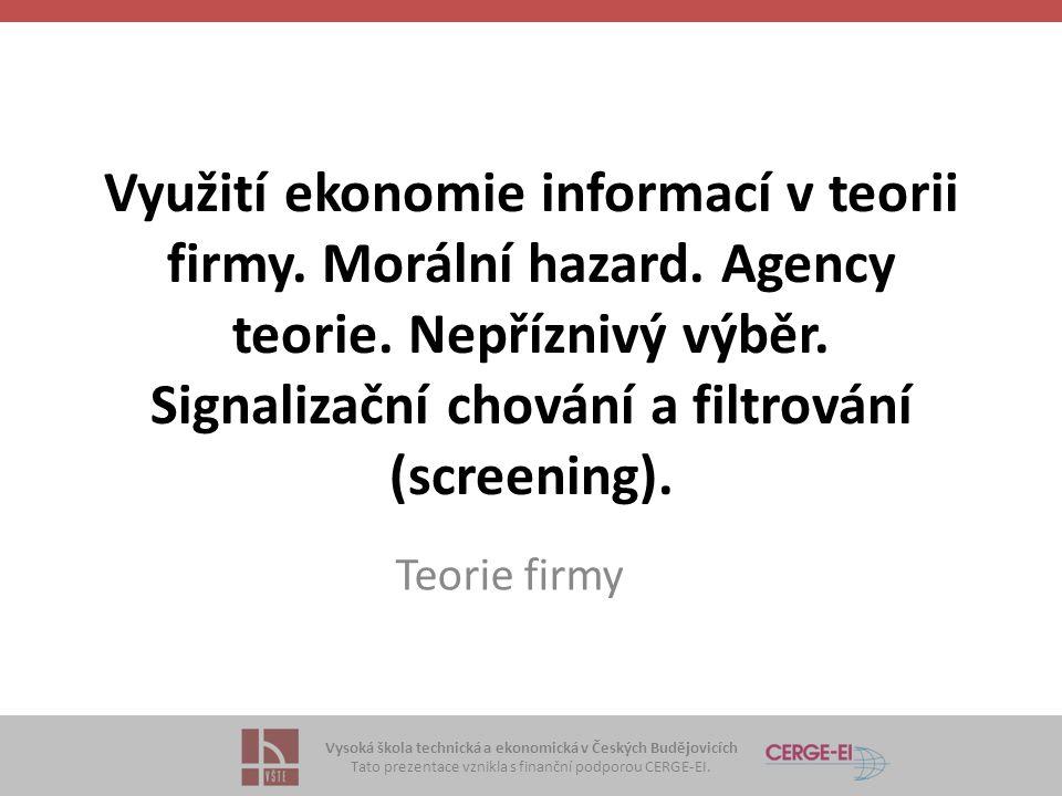 Vysoká škola technická a ekonomická v Českých Budějovicích Tato prezentace vznikla s finanční podporou CERGE-EI. Využití ekonomie informací v teorii f