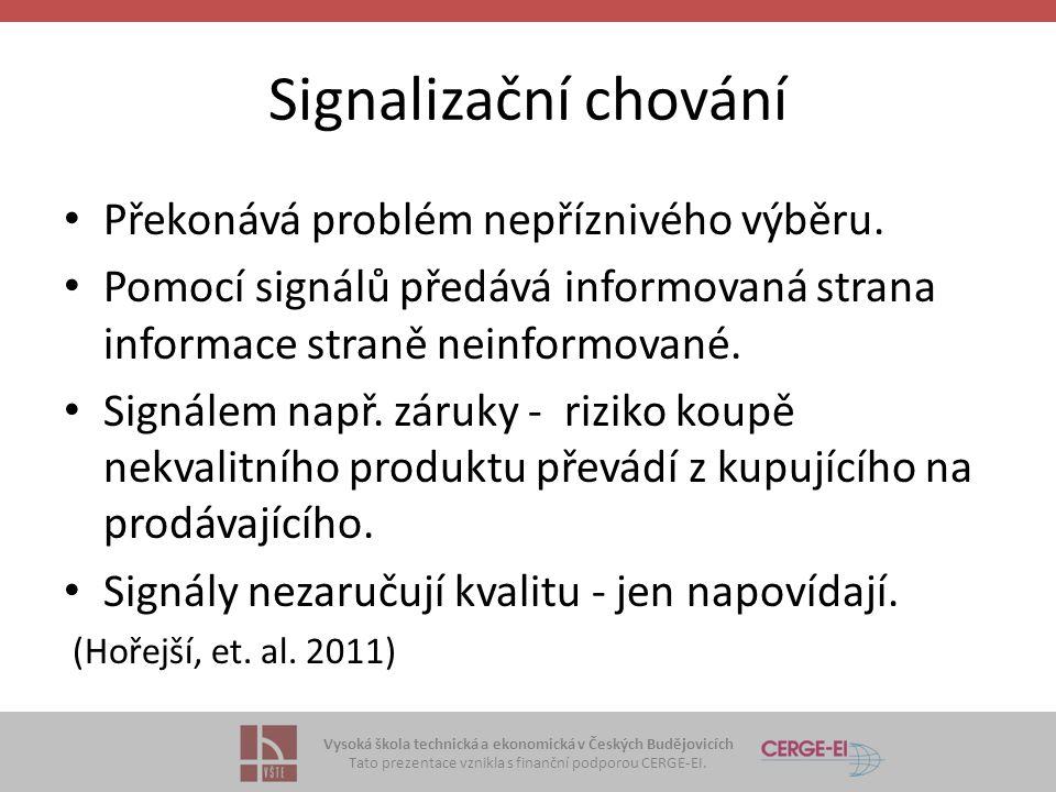 Vysoká škola technická a ekonomická v Českých Budějovicích Tato prezentace vznikla s finanční podporou CERGE-EI. Signalizační chování Překonává problé