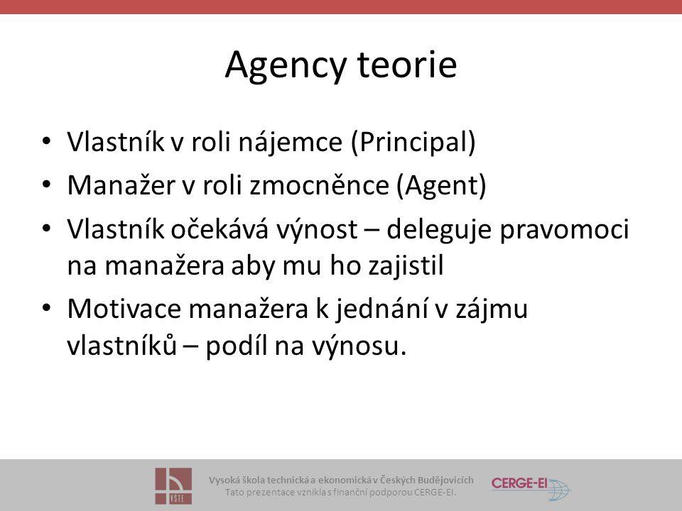 Vysoká škola technická a ekonomická v Českých Budějovicích Tato prezentace vznikla s finanční podporou CERGE-EI. Agency teorie Vlastník v roli nájemce