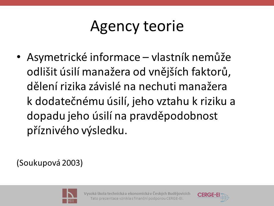 Vysoká škola technická a ekonomická v Českých Budějovicích Tato prezentace vznikla s finanční podporou CERGE-EI. Agency teorie Asymetrické informace –