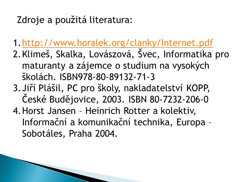 1.http://www.horalek.org/clanky/Internet.pdfhttp://www.horalek.org/clanky/Internet.pdf 2.Klimeš, Skalka, Lovászová, Švec, Informatika pro maturanty a zájemce o studium na vysokých školách.