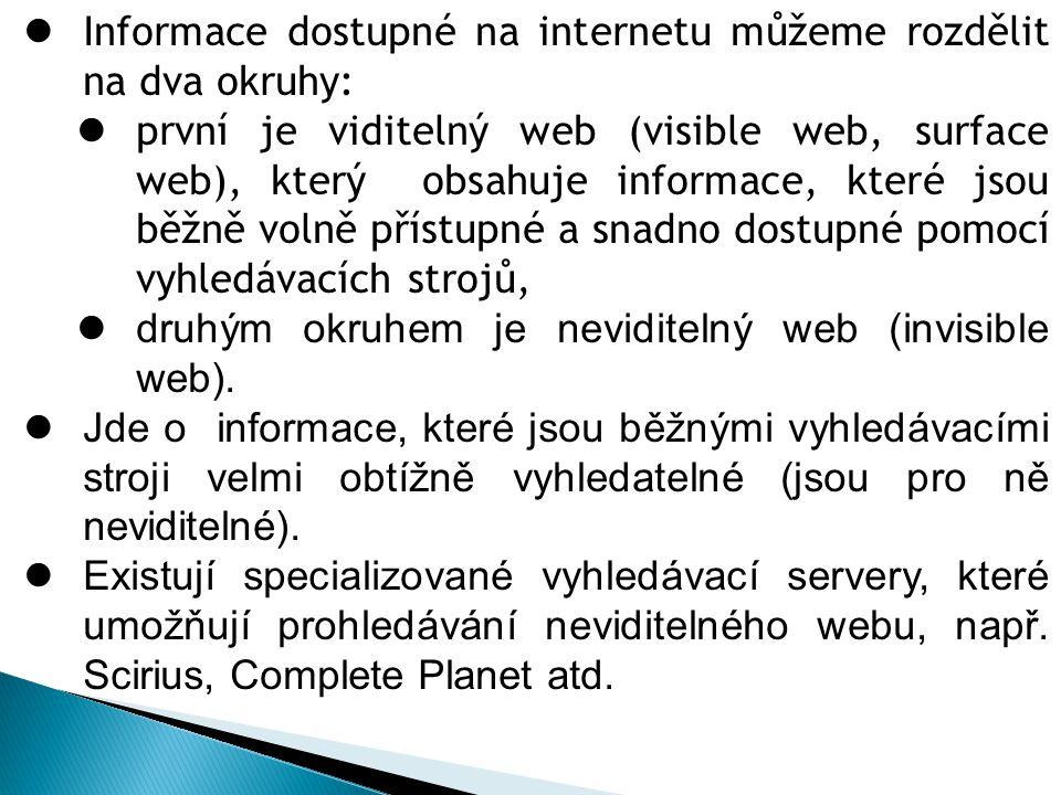 Informace dostupné na internetu můžeme rozdělit na dva okruhy: první je viditelný web (visible web, surface web), který obsahuje informace, které jsou běžně volně přístupné a snadno dostupné pomocí vyhledávacích strojů, druhým okruhem je neviditelný web (invisible web).