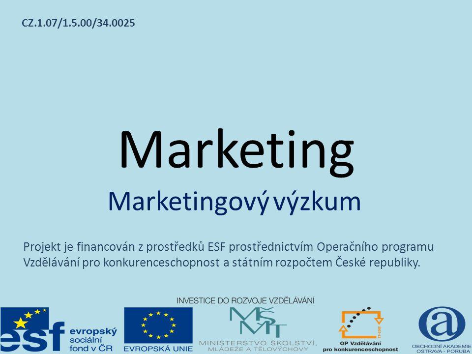 Marketing Marketingový výzkum CZ.1.07/1.5.00/34.0025 Projekt je financován z prostředků ESF prostřednictvím Operačního programu Vzdělávání pro konkurenceschopnost a státním rozpočtem České republiky.