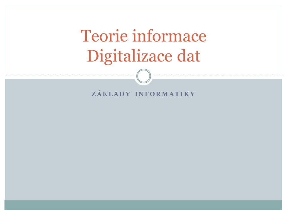 ZÁKLADY INFORMATIKY Teorie informace Digitalizace dat