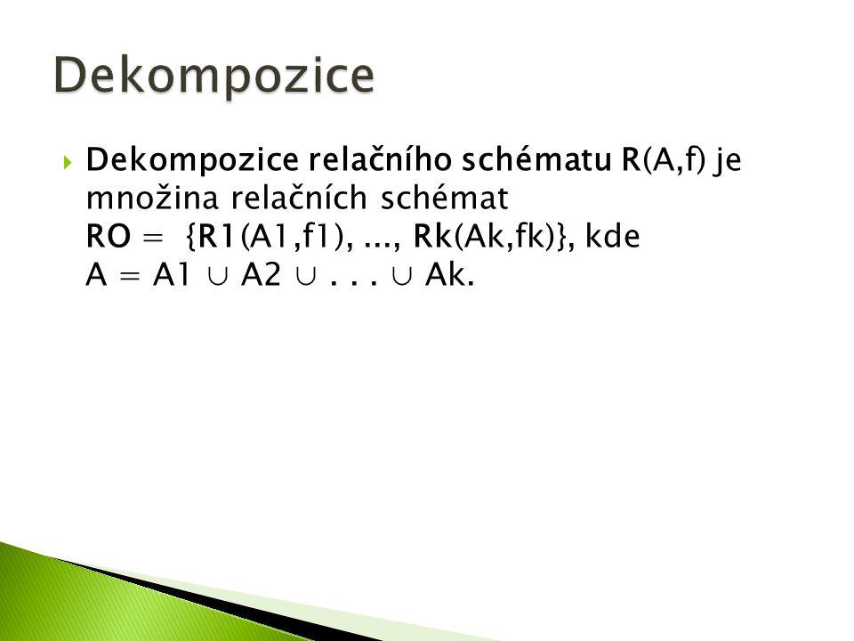  Dekompozice relačního schématu R(A,f) je množina relačních schémat RO = {R1(A1,f1),..., Rk(Ak,fk)}, kde A = A1 ∪ A2 ∪...